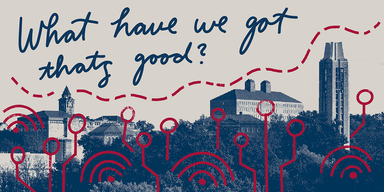 "Word graphic over the KU skyline. It reads ""What have we got that's good?"""